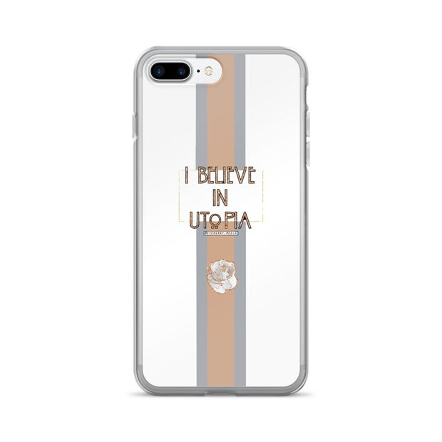 iPhone 7/7 Plus Case - I Believe in Utopia