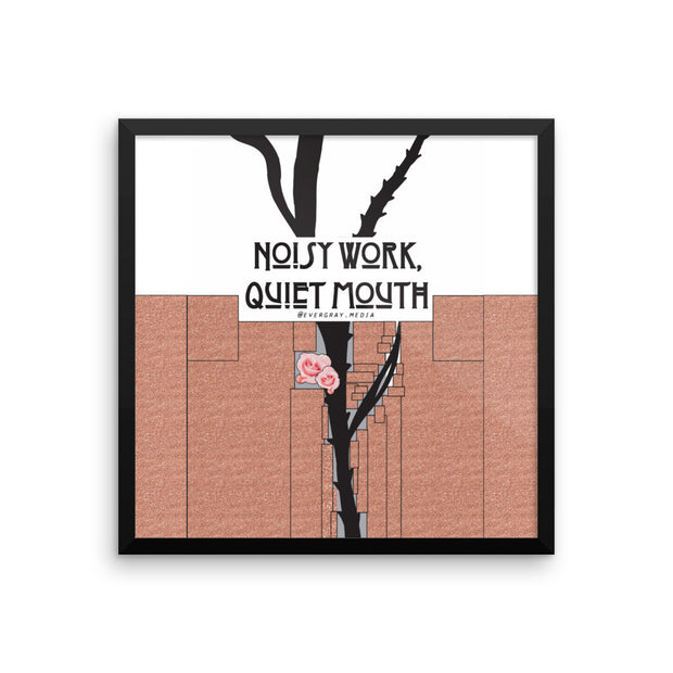 Framed photo paper poster - Noisy Work, Quiet Mouth