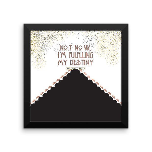 Framed photo paper poster - Not Now, I'm Fulfilling my Destiny