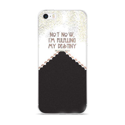 iPhone 5/5s/Se, 6/6s, 6/6s Plus Case - Not Now, I'm Fulfilling my Destiny