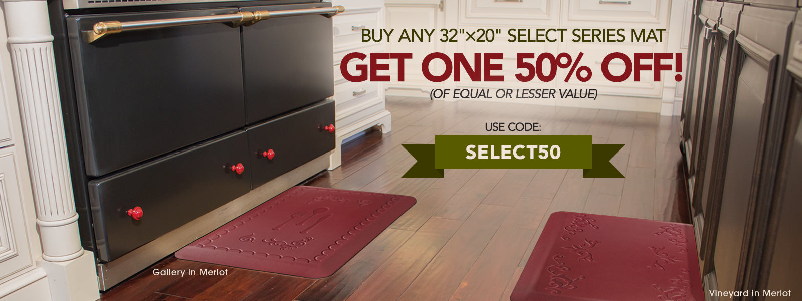 "Buy any 32""x20"" Select Series Mat & Get One 50% Off! (of equal or lesser value)"