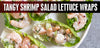 TANGY SHRIMP SALAD LETTUCE WRAPS