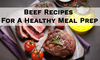 Beef Recipes for a Healthy Meal Prep