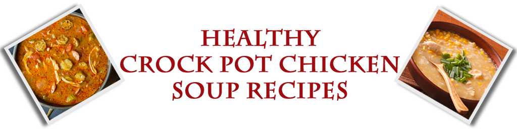 Healthy Chicken Soup Recipes for the Crock Pot