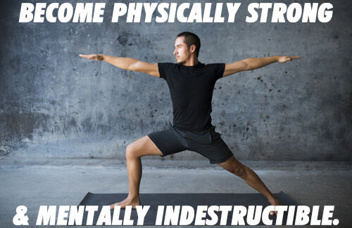 become physically strong and mentally indestructible
