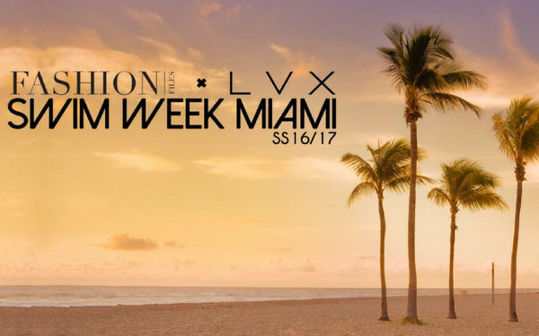 LVX x FASHION FILES TAKE SWIM WEEK MIAMI 2017