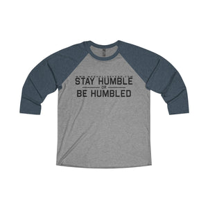 Stay Humble or Be Humbled, 3/4 Sleeve