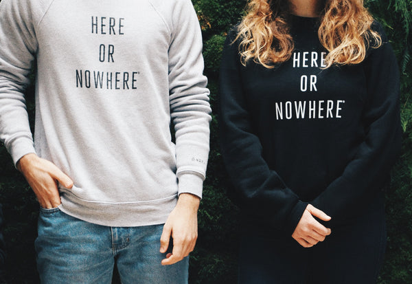 Here or Nowhere Sweatshirt