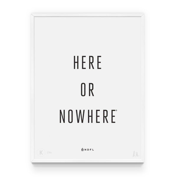 Here or Nowhere Print