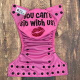 """You Can't Sit With Us"" embroidered OS Pocket Diaper + Insert"