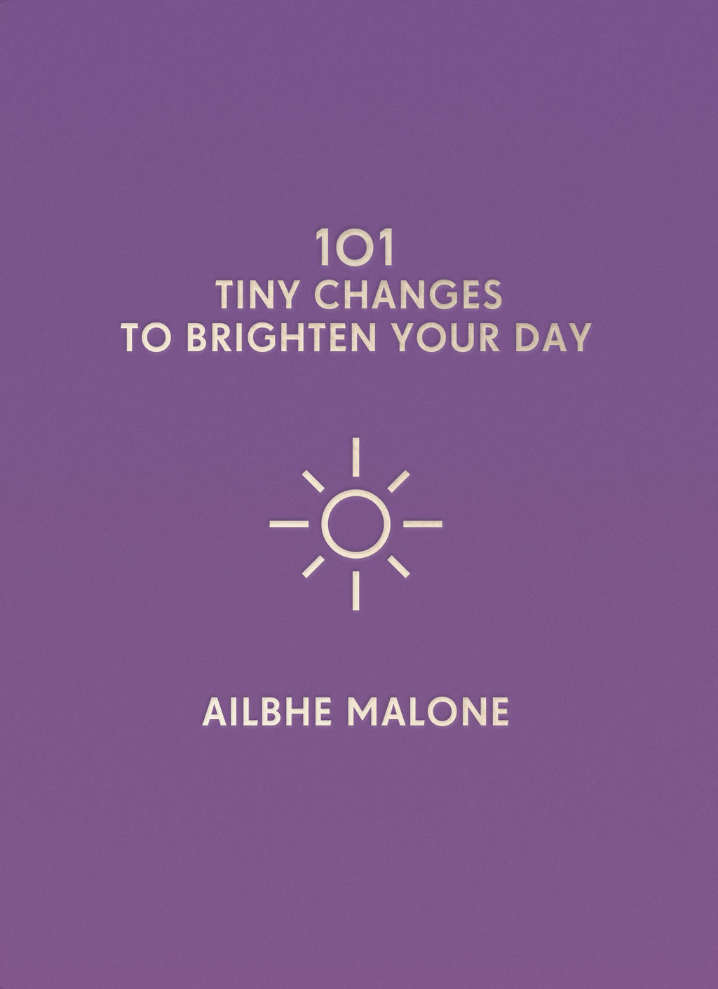 Book - 101 Tiny Changes to Brighten Your Day