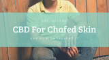 CBD For Your Chafed Skin