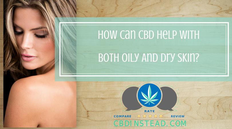 How Can CBD Help With Both Dry And Oily Skin?