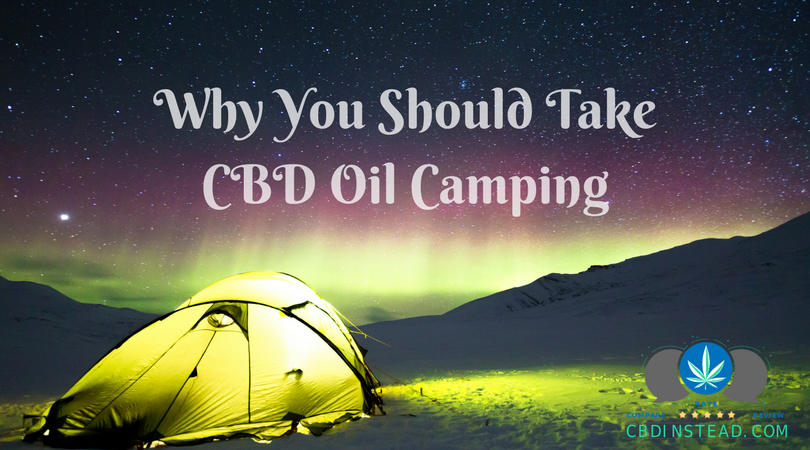 Why You Should Take CBD Oil Camping