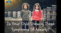Is Your Child Showing These Symptoms of Anxiety?