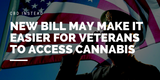 New Bill May Make It Easier For Veterans To Access Cannabis