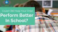 Could CBD Help Your Child Perform Better In School?