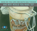 How Do You Use CBD Bath Salt Soaks And Why Would You Want To?