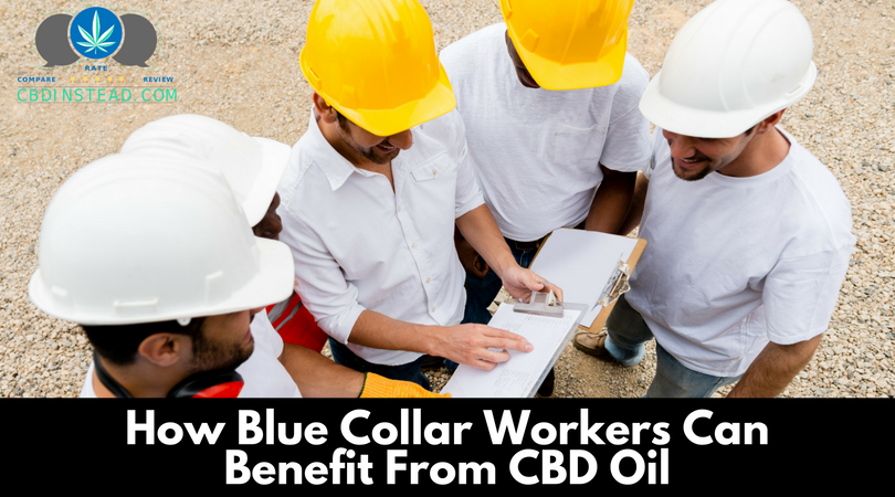 How Blue Collar Workers Can Benefit From CBD Oil