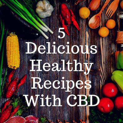 5 Delicious Recipes With CBD