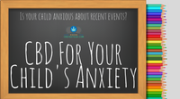 CBD For Your Child's Anxiety