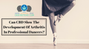 Can CBD Slow The Development Of Arthritis In Professional Dancers?