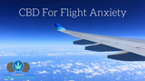 CBD For Flight Anxiety