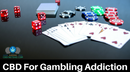 CBD For Gambling Addiction