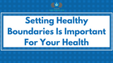 Setting Healthy Boundaries Is Important For Your Health