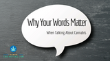 Why Your Words Matter When Talking About Cannabis