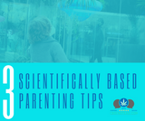 3 Scientifically Based Parenting Tips