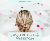3 Ways CBD Can Help With Self-Care