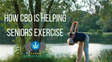 How CBD Is Helping Seniors Exercise