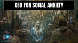 CBD For Social Anxiety