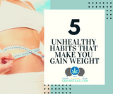 5 Unhealthy Habits That Make You Gain Weight
