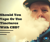 Should You Vape Or Use Tinctures With CBD?