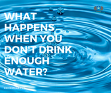 What Happens When You Don't Drink Enough Water?