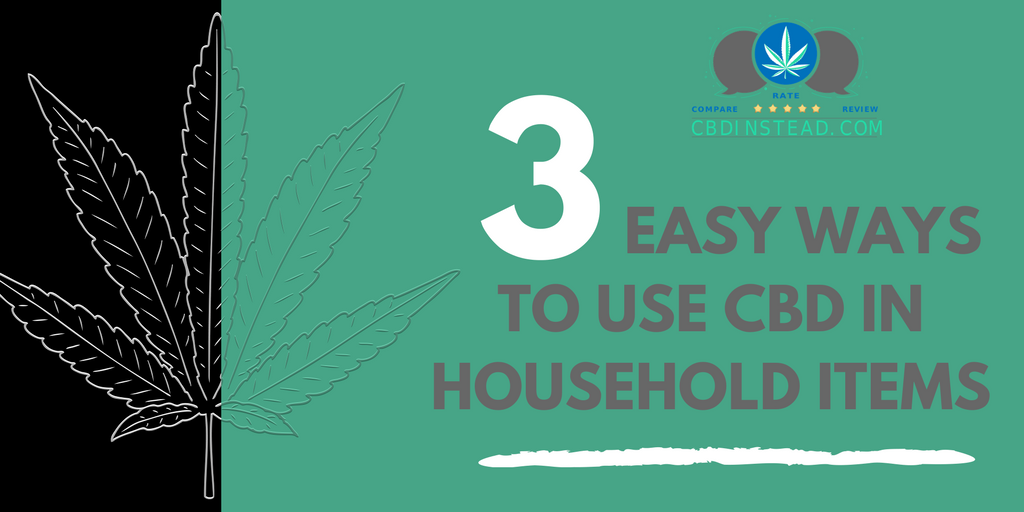 3 Easy Ways To Use CBD In Household Items