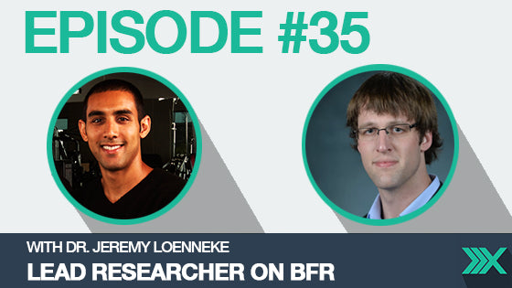 Podcast Episode #35: Interview with Dr. Jeremy Loenneke on Practical Blood Flow Restriction Training (BFR)