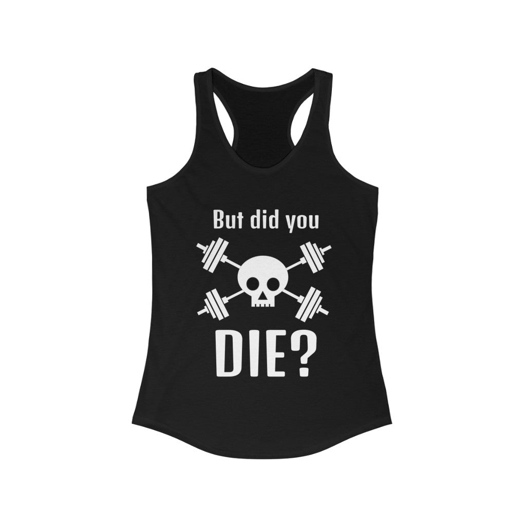 DID YOU DIE? Fitness Shirt Women's Tank Top