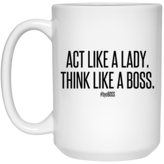 Act Like a Lady. Think Like a Boss Mug - 15oz