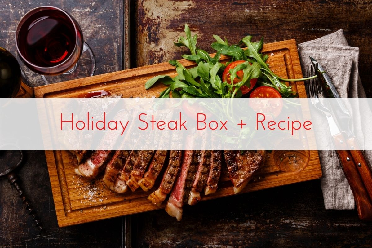 Holiday Steak Box + Recipe