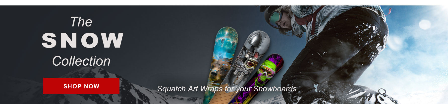 Inject style, creativity and fun into Snowboarding with Board Wraps from SQUATCH. From park laps to powder turns, Snowboarding and the people who do it truly create extreme art.   Free spirited in your approach to life and the sport you love.  From the very start your goal was to set yourself apart.  With Mt Baker, Whistler Blackcomb and Mammoth as your canvas, anything is possible.  Now strap in, it's time to ride!
