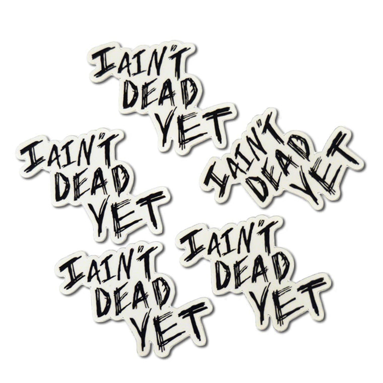 I Ain't Dead Yet Sticker Pack (5)