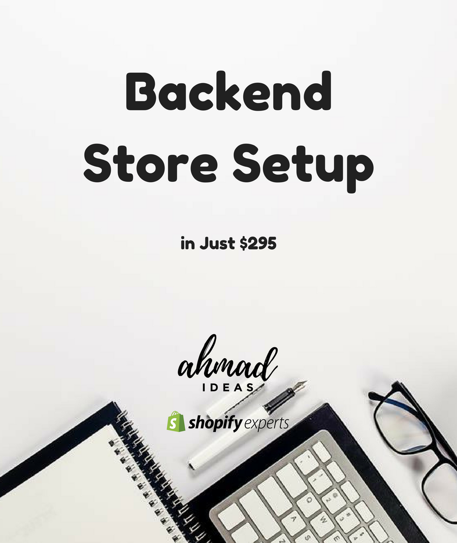 Shopify Backend Store Setup in Just $250 by Ahmad Ideas