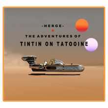 Load image into Gallery viewer, TINTIN ON TATOOINE