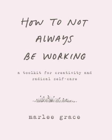 How Not to Always Be Working - Thread Spun - Marlee Grace