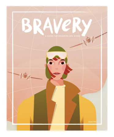 Bravery Magazine is a quarterly print publication for girls and boys that features a brave woman in each issue. Full of educational content, fun DIYs, and illustrated biographies, Bravery is as inspiring as it is beautiful. More importantly, Bravery is a resource. We believe that introducing kids to strong, brave role models will empower them to be strong and brave, too.