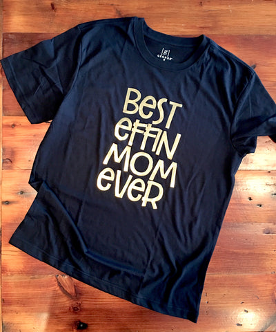 Best Effin mom ever shirt