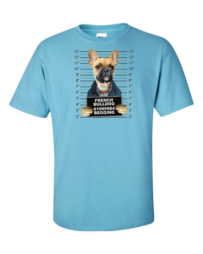Funny T-Shirt French Bulldog  Mugshot Crime Begging In Many Colors